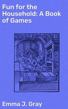 Fun for the Household: A Book of Games, Emma Gray