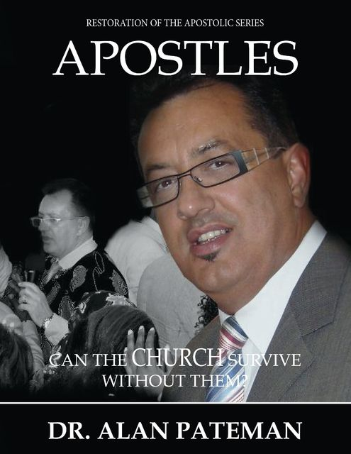 Apostles: Can the Church Survive Without Them?, Alan Pateman