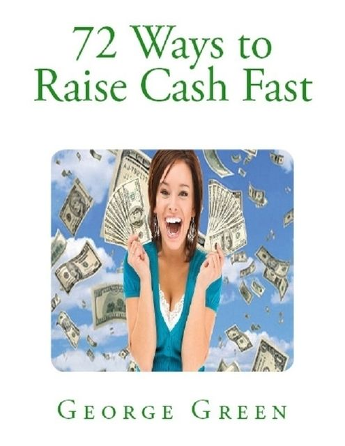 72 Ways to Raise Cash Fast, George Green