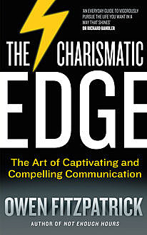 The Charismatic Edge: The Art of Captivating and Compelling Communication, Owen Fitzpatrick