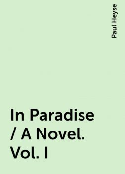 In Paradise / A Novel. Vol. I, Paul Heyse