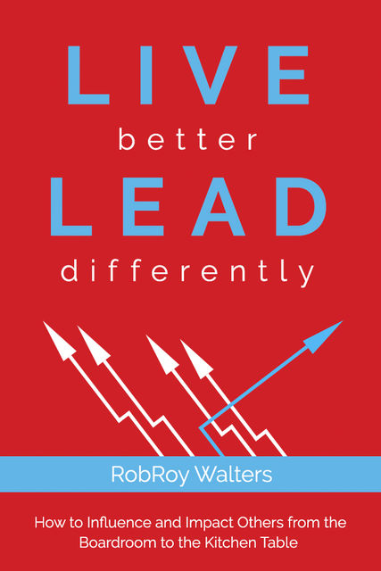 LIVE better LEAD differently, RobRoy Walters