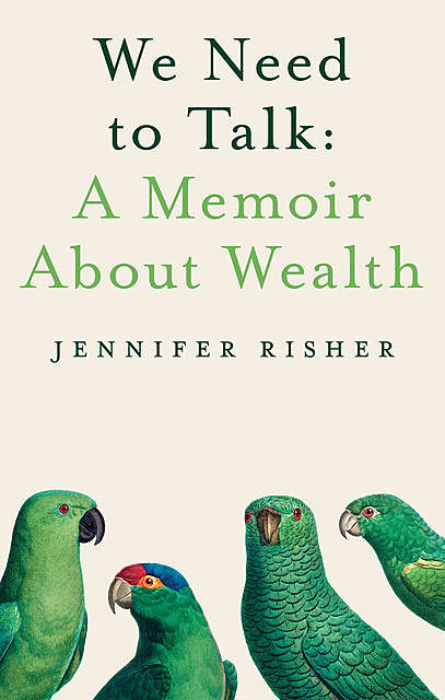 We Need To Talk: A Memoir About Wealth, Jennifer Risher