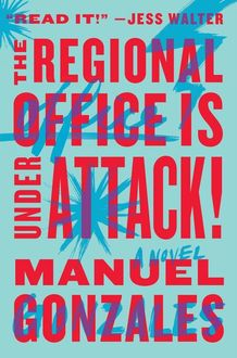 The Regional Office Is Under Attack!: A Novel, Manuel Gonzales