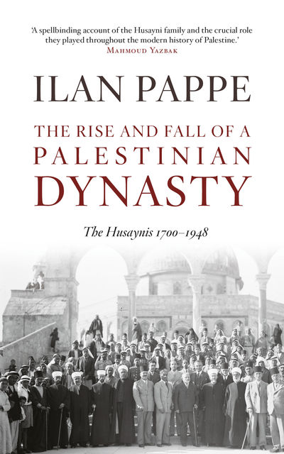 The Rise and Fall of a Palestinian Dynasty, Ilan Pappe