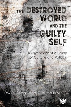 The Destroyed World and the Guilty Self, David Levine, Matthew H. Bowker