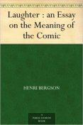 Laughter : an Essay on the Meaning of the Comic, Henri Bergson