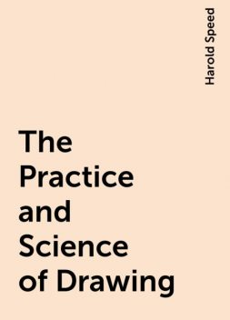 The Practice and Science of Drawing, Harold Speed