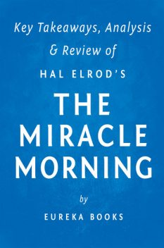 The Miracle Morning: by Hal Elrod | Key Takeaways, Analysis & Review, Eureka Books