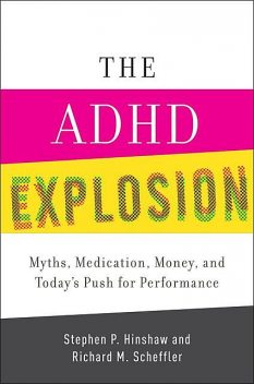 The ADHD Explosion, Richard, Stephen, Hinshaw, Scheffler
