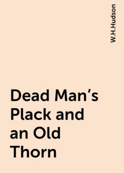 Dead Man's Plack and an Old Thorn, W.H.Hudson