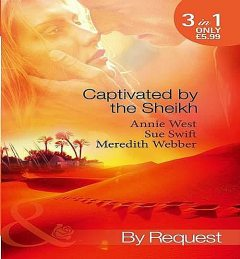 Captivated by the Sheikh, Annie West, Meredith Webber, Sue Swift