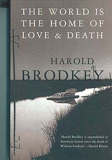 The World Is the Home of Love and Death, Harold Brodkey