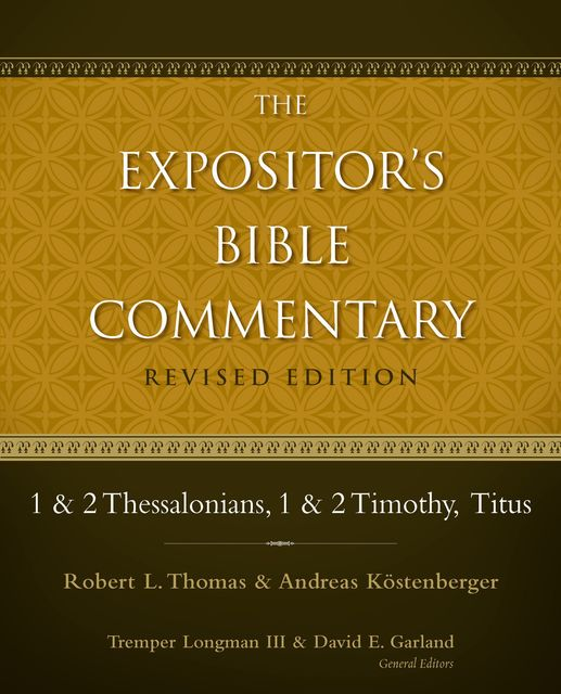 1 and 2 Thessalonians, 1 and 2 Timothy, Titus, Andreas J.Köstenberger, Robert L. Thomas