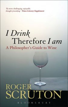 I Drink Therefore I Am, Roger Scruton