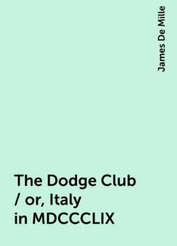 The Dodge Club / or, Italy in MDCCCLIX, James De Mille