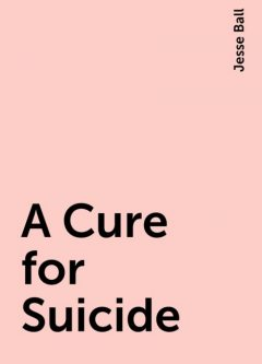 A Cure for Suicide, Jesse Ball