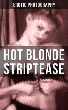 HOT BLONDE STRIPTEASE, Erotic Photography