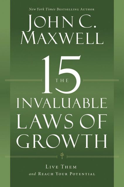 The 15 Invaluable Laws of Growth: Live Them and Reach Your Potential, Maxwell John