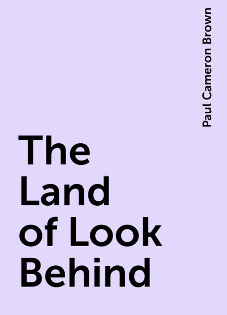 The Land of Look Behind, Paul Cameron Brown