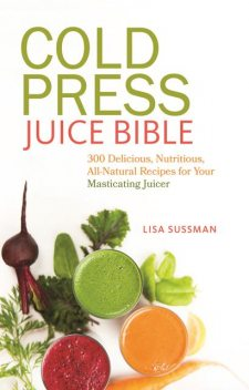 Cold Press Juice Bible, Lisa Sussman