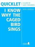 Quicklet on Maya Angelou's I Know Why the Caged Bird Sings (CliffNotes-like Book Summary and Analysis), Lacey Kohlmoos