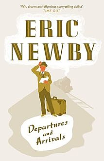 Departures and Arrivals, Eric Newby