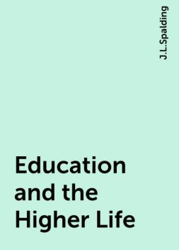 Education and the Higher Life, J.L.Spalding