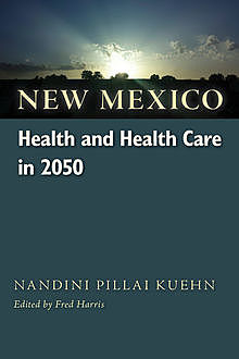 New Mexico Health and Health Care in 2050, Nandini Pillai Kuehn