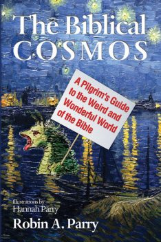 The Biblical Cosmos, Robin Parry
