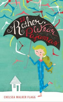 I'd Rather Wear Pajamas, Chelsea Walker Flagg