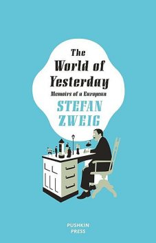 The World of Yesterday, Stefan Zweig