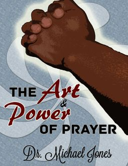 The Art & Power of Prayer, Michael Jones