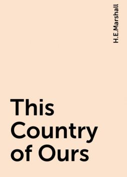 This Country of Ours, H.E.Marshall
