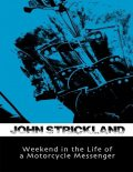 Weekend In the Life of a Motorcycle Messenger, John Strickland