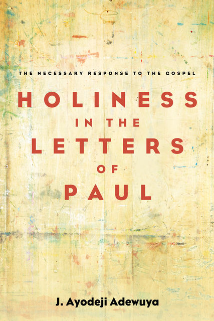 Holiness in the Letters of Paul, J. Ayodeji Adewuya