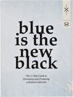 Blue Is the New Black: The 10 Step Guide to Developing and Producing a Fashion Collection, Susie Breuer