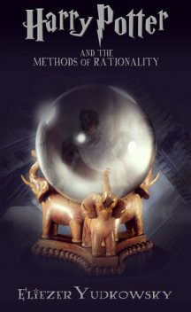 Harry Potter and the Methods of Rationality, Eliezer Yudkowsky