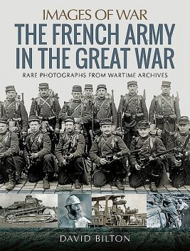 The French Army in the Great War, David Bilton
