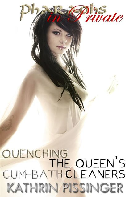 Quenching the Queen's Cum-Bath Cleaners, Kathrin Pissinger