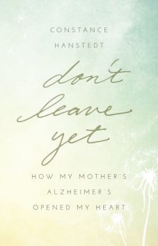 Don't Leave Yet, Constance Hanstedt