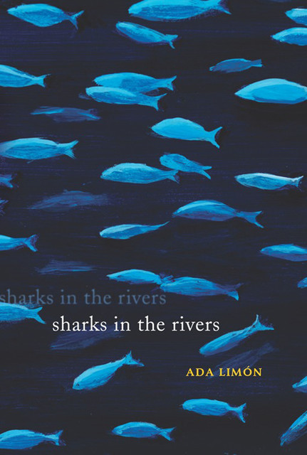 Sharks in the Rivers, Ada Limón