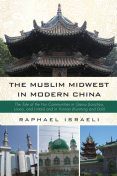 The Muslim Midwest in Modern China, Raphael Israeli