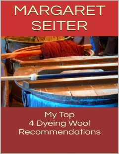 My Top 4 Dyeing Wool Recommendations, Margaret Seiter