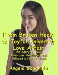 From Broken Heart to Joyful University Love Affair: The Story of How I Overcame Heartbreak and Seduced a Classics' Hunk, Angela Goodnight