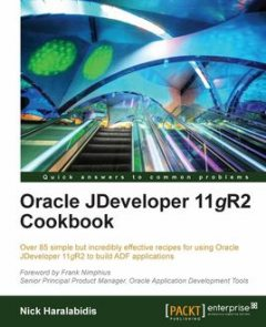 Oracle JDeveloper 11gR2 Cookbook, Nick Haralabidis