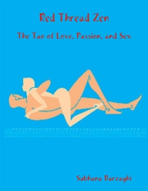 Red Thread Zen – The Tao of Love, Passion, and Sex, Subhana Barzaghi