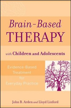 Brain-Based Therapy with Children and Adolescents, John B.Arden, Lloyd Linford