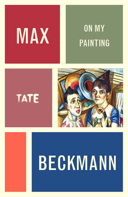 Max Beckmann: On My Painting, Max Beckmann