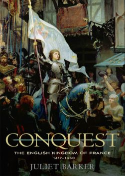 Conquest: The English Kingdom of France 1417–1450, Juliet Barker